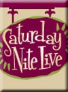 Click for more information on Saturday Nite Live.